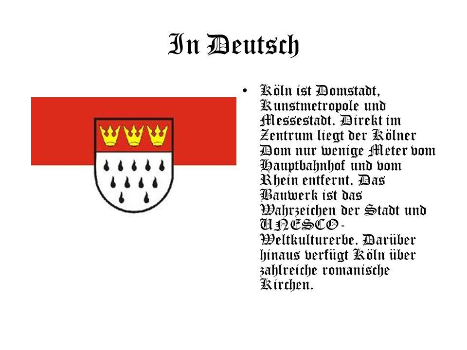 In Deutsch Köln ist Domstadt, Kunstmetropole und Messestadt.