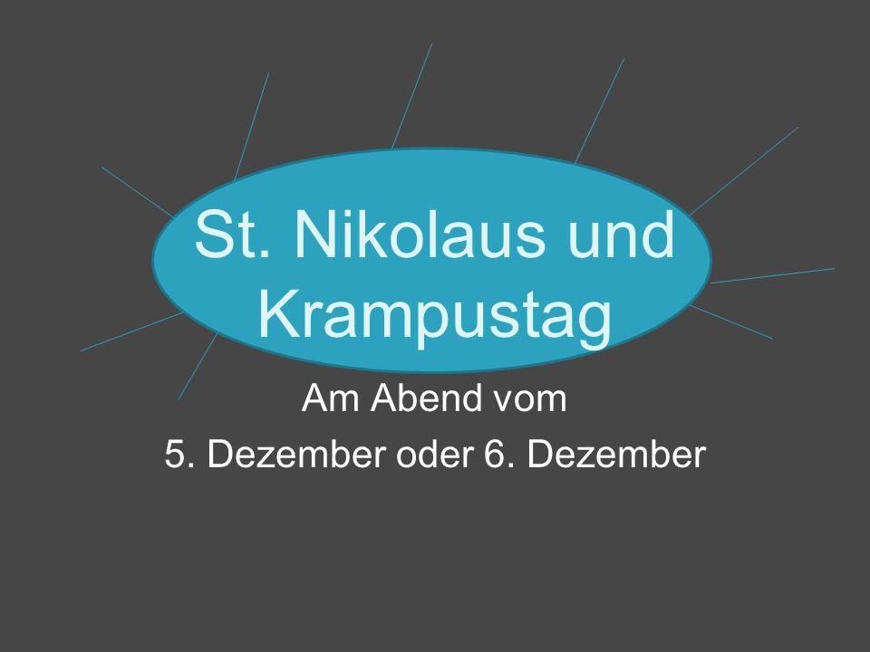 Am Abend vom 5. Dezember oder 6. Dezember St. Nikolaus und Krampustag