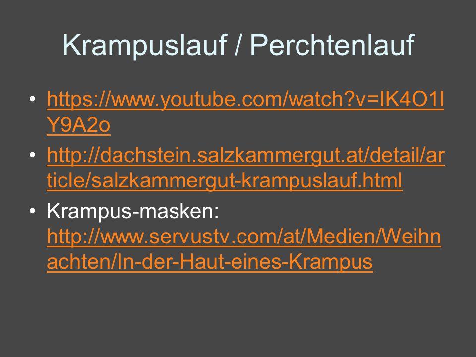 Krampuslauf / Perchtenlauf https://www.youtube.com/watch?v=IK4O1l Y9A2ohttps://www.youtube.com/watch?v=IK4O1l Y9A2o http://dachstein.salzkammergut.at/