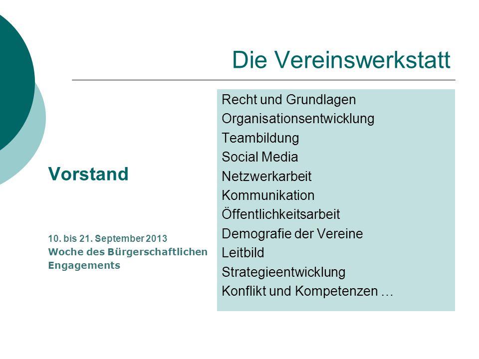 Die Vereinswerkstatt Vorstand 10. bis 21. September 2013 Woche des Bürgerschaftlichen Engagements Recht und Grundlagen Organisationsentwicklung Teambi