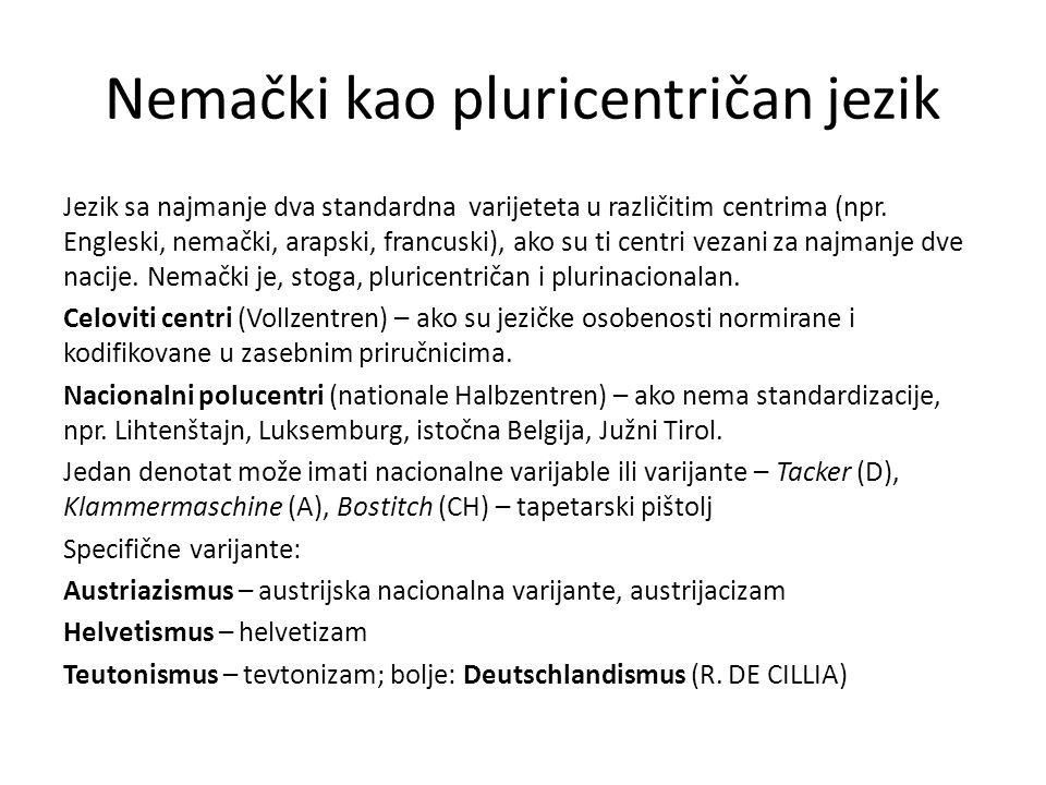 Nemački kao pluricentričan jezik Jezik sa najmanje dva standardna varijeteta u različitim centrima (npr. Engleski, nemački, arapski, francuski), ako s