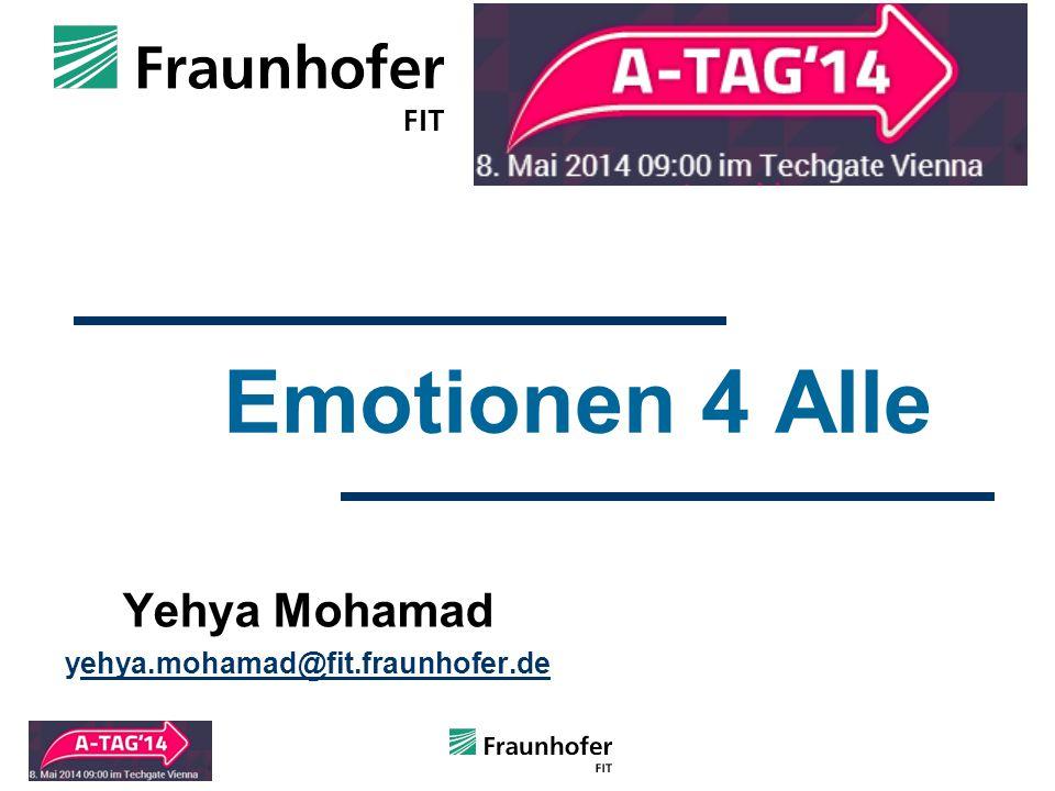Emotionen 4 Alle Yehya Mohamad yehya.mohamad@fit.fraunhofer.deehya.mohamad@fit.fraunhofer.de