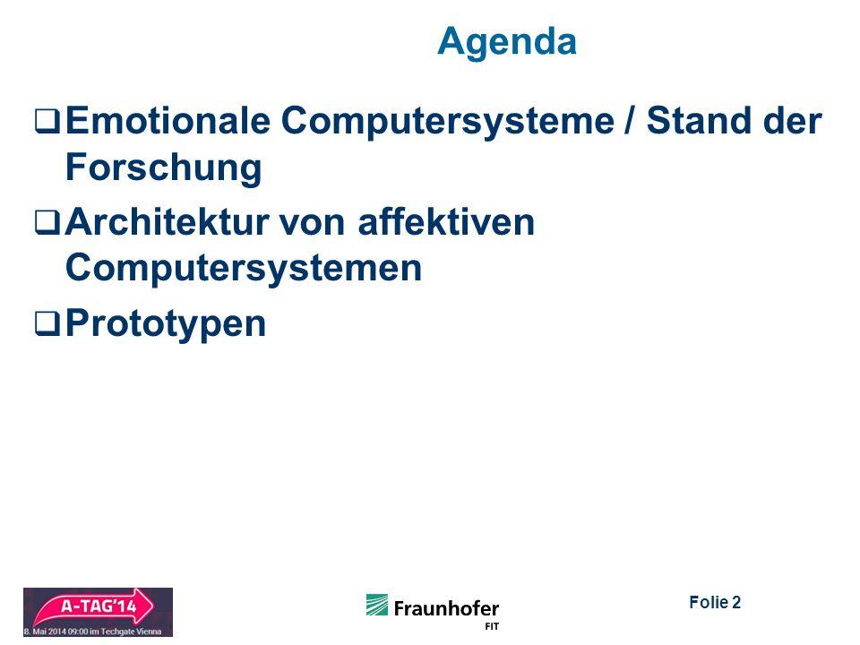 Folie 2 Agenda  Emotionale Computersysteme / Stand der Forschung  Architektur von affektiven Computersystemen  Prototypen