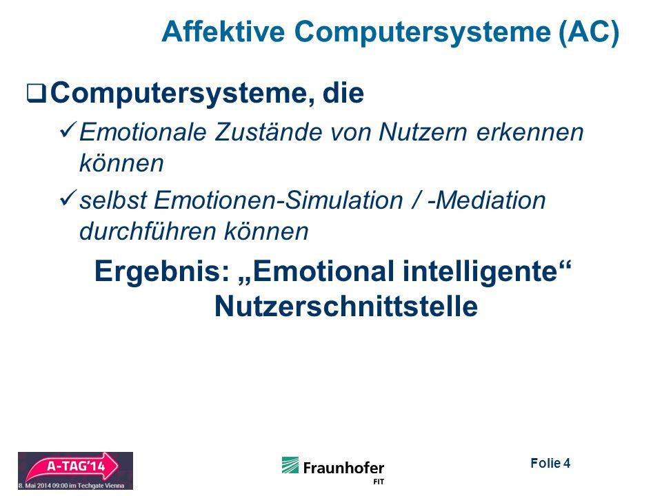 """Folie 4 Affektive Computersysteme (AC)  Computersysteme, die Emotionale Zustände von Nutzern erkennen können selbst Emotionen-Simulation / -Mediation durchführen können Ergebnis: """"Emotional intelligente Nutzerschnittstelle"""