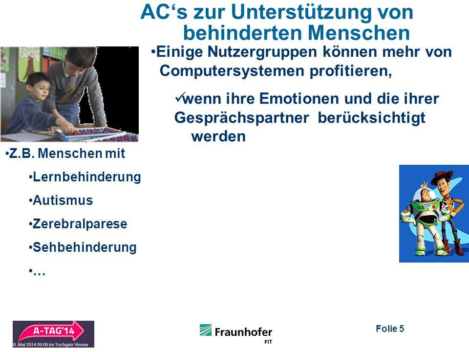 Folie 5 AC's zur Unterstützung von behinderten Menschen Einige Nutzergruppen können mehr von Computersystemen profitieren, wenn ihre Emotionen und die ihrer Gesprächspartner berücksichtigt werden Z.B.