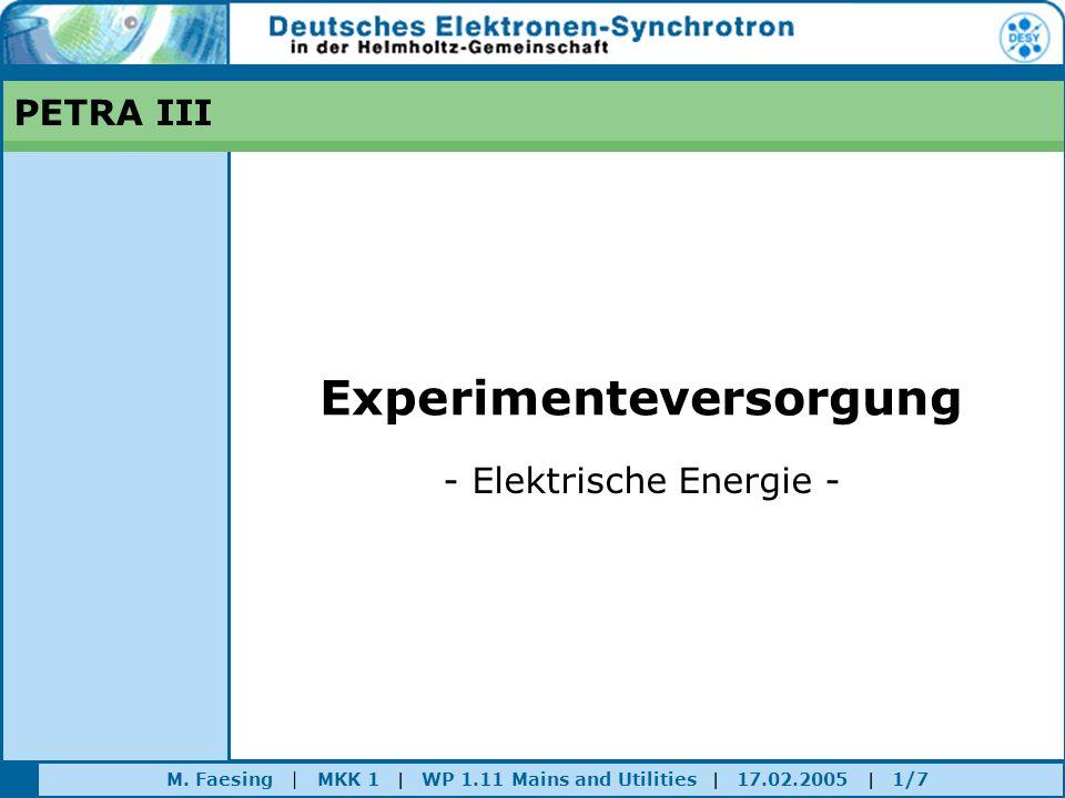 M. Faesing | MKK 1 | WP 1.11 Mains and Utilities | 17.02.2005 | 1/7 PETRA III Experimenteversorgung - Elektrische Energie -