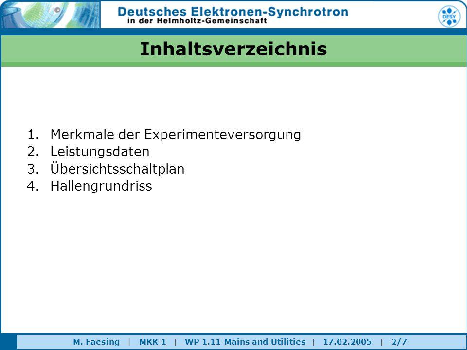 M. Faesing | MKK 1 | WP 1.11 Mains and Utilities | 17.02.2005 | 2/7 Inhaltsverzeichnis 1.Merkmale der Experimenteversorgung 2.Leistungsdaten 3.Übersic