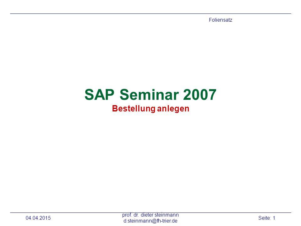 04.04.2015 prof. dr. dieter steinmann d.steinmann@fh-trier.de Seite: 1 SAP Seminar 2007 Bestellung anlegen Foliensatz