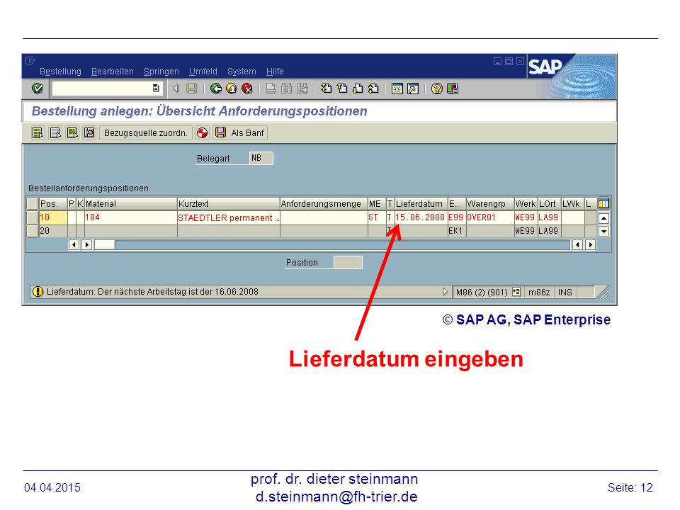 04.04.2015 prof. dr. dieter steinmann d.steinmann@fh-trier.de Seite: 12 Lieferdatum eingeben © SAP AG, SAP Enterprise