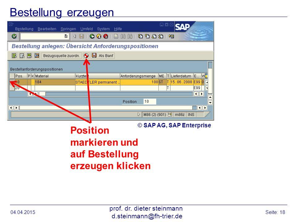 Bestellung erzeugen 04.04.2015 prof. dr. dieter steinmann d.steinmann@fh-trier.de Seite: 18 Position markieren und auf Bestellung erzeugen klicken © S