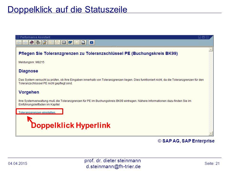 Doppelklick auf die Statuszeile 04.04.2015 prof. dr. dieter steinmann d.steinmann@fh-trier.de Seite: 21 © SAP AG, SAP Enterprise Doppelklick Hyperlink