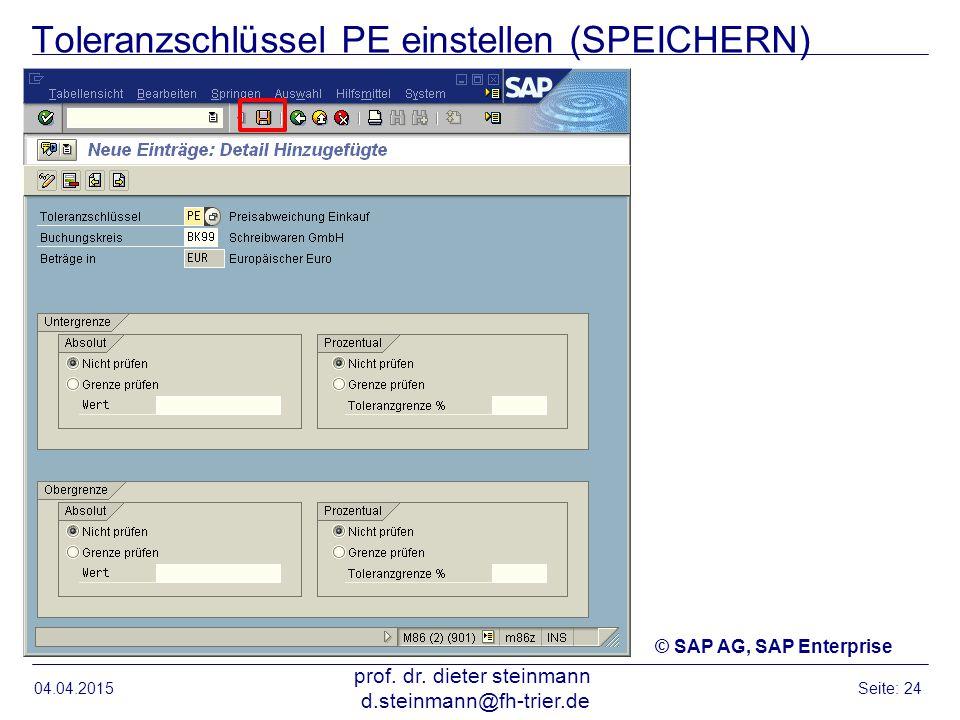 Toleranzschlüssel PE einstellen (SPEICHERN) 04.04.2015 prof. dr. dieter steinmann d.steinmann@fh-trier.de Seite: 24 © SAP AG, SAP Enterprise