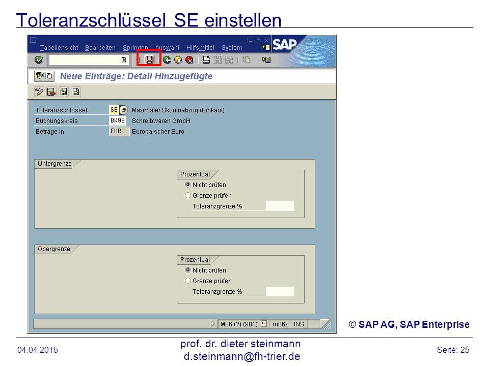 Toleranzschlüssel SE einstellen 04.04.2015 prof. dr. dieter steinmann d.steinmann@fh-trier.de Seite: 25 © SAP AG, SAP Enterprise