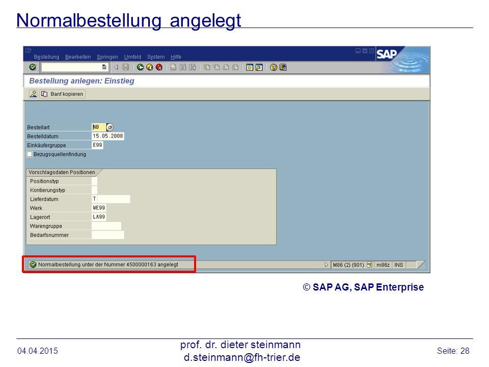 Normalbestellung angelegt 04.04.2015 prof. dr. dieter steinmann d.steinmann@fh-trier.de Seite: 28 © SAP AG, SAP Enterprise