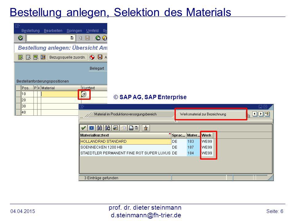 Bestellung anlegen, Selektion des Materials 04.04.2015 prof. dr. dieter steinmann d.steinmann@fh-trier.de Seite: 6 © SAP AG, SAP Enterprise
