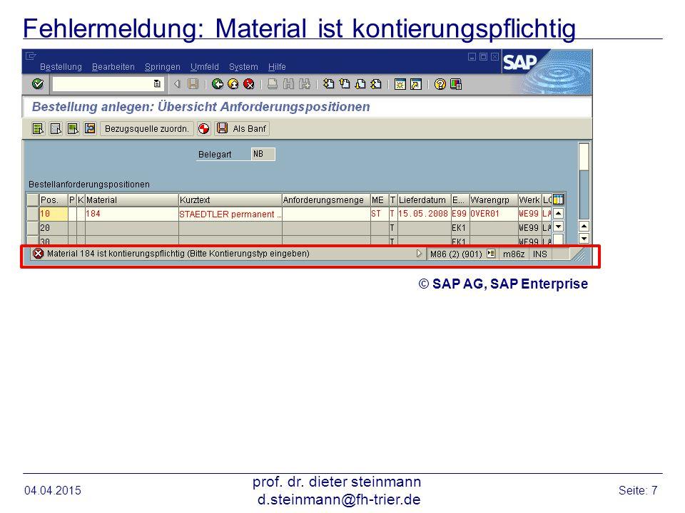 Fehlermeldung: Material ist kontierungspflichtig 04.04.2015 prof. dr. dieter steinmann d.steinmann@fh-trier.de Seite: 7 © SAP AG, SAP Enterprise
