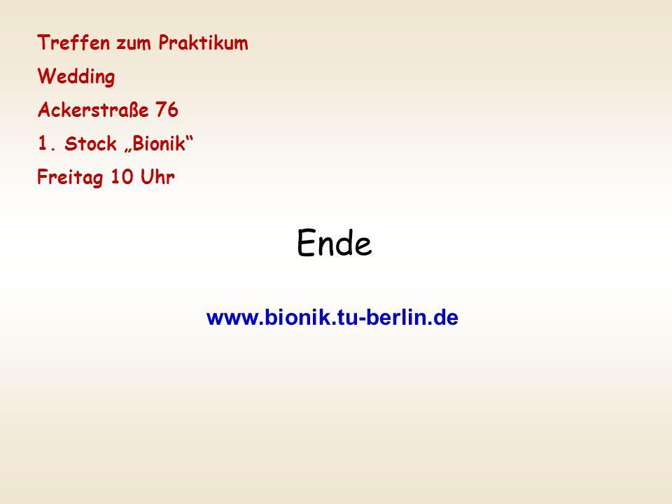 "Ende www.bionik.tu-berlin.de Treffen zum Praktikum Wedding Ackerstraße 76 1. Stock ""Bionik"" Freitag 10 Uhr"