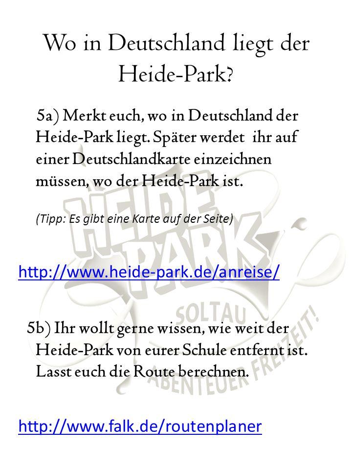 Wo in Deutschland liegt der Heide-Park? 5a) Merkt euch, wo in Deutschland der Heide-Park liegt. Später werdet ihr auf einer Deutschlandkarte einzeichn