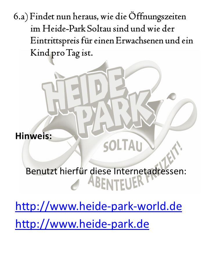 6.a) Findet nun heraus, wie die Öffnungszeiten im Heide-Park Soltau sind und wie der Eintrittspreis für einen Erwachsenen und ein Kind pro Tag ist. Hi