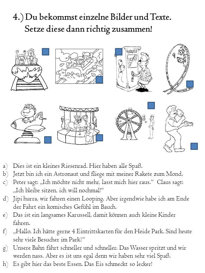 4.) Du bekommst einzelne Bilder und Texte. Setze diese dann richtig zusammen! a)Dies ist ein kleines Riesenrad. Hier haben alle Spaß. b)Jetzt bin ich