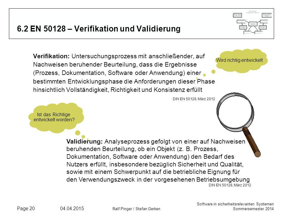 Software in sicherheitsrelevanten Systemen Sommersemester 2014 04.04.2015 Ralf Pinger / Stefan Gerken Page 20 6.2 EN 50128 – Verifikation und Validier