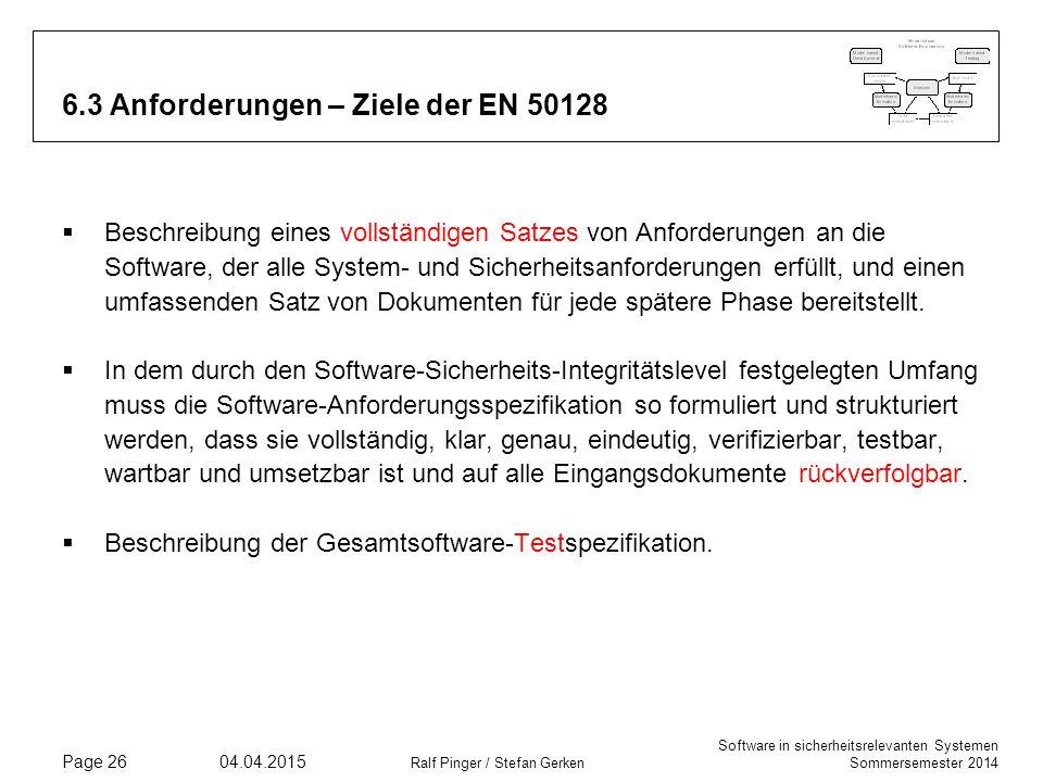 Software in sicherheitsrelevanten Systemen Sommersemester 2014 04.04.2015 Ralf Pinger / Stefan Gerken Page 26 6.3 Anforderungen – Ziele der EN 50128 