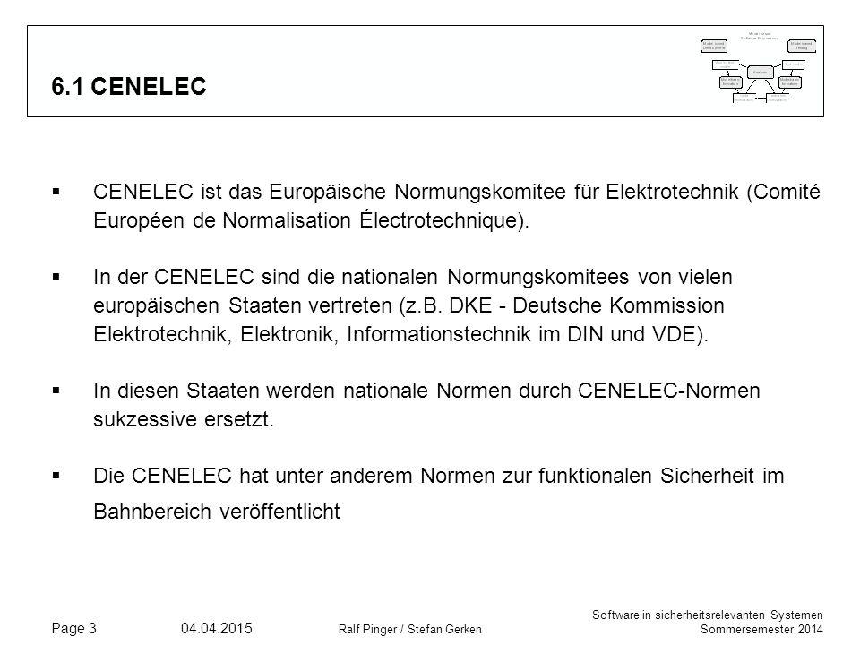 Software in sicherheitsrelevanten Systemen Sommersemester 2014 04.04.2015 Ralf Pinger / Stefan Gerken Page 3 6.1 CENELEC  CENELEC ist das Europäische