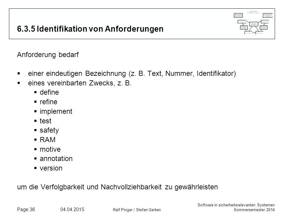 Software in sicherheitsrelevanten Systemen Sommersemester 2014 04.04.2015 Ralf Pinger / Stefan Gerken Page 36 6.3.5 Identifikation von Anforderungen A