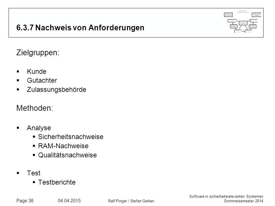 Software in sicherheitsrelevanten Systemen Sommersemester 2014 04.04.2015 Ralf Pinger / Stefan Gerken Page 38 6.3.7 Nachweis von Anforderungen Zielgru