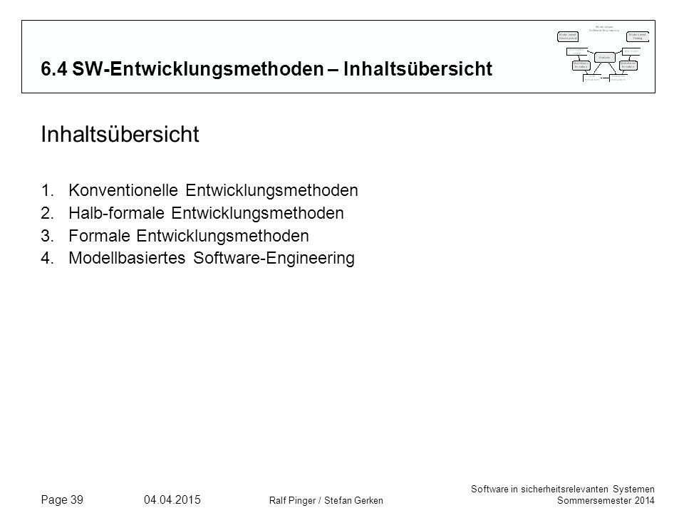 Software in sicherheitsrelevanten Systemen Sommersemester 2014 04.04.2015 Ralf Pinger / Stefan Gerken Page 39 6.4 SW-Entwicklungsmethoden – Inhaltsübe