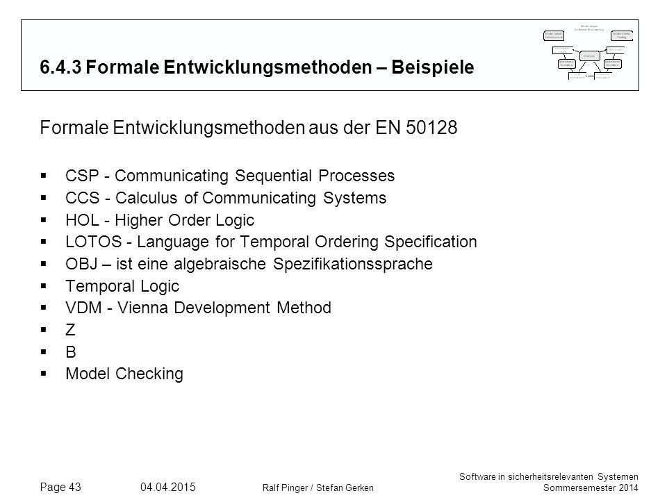 Software in sicherheitsrelevanten Systemen Sommersemester 2014 04.04.2015 Ralf Pinger / Stefan Gerken Page 43 6.4.3 Formale Entwicklungsmethoden – Bei