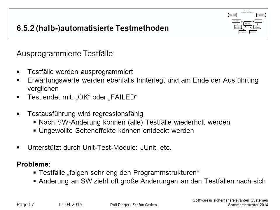 Software in sicherheitsrelevanten Systemen Sommersemester 2014 04.04.2015 Ralf Pinger / Stefan Gerken Page 57 6.5.2 (halb-)automatisierte Testmethoden
