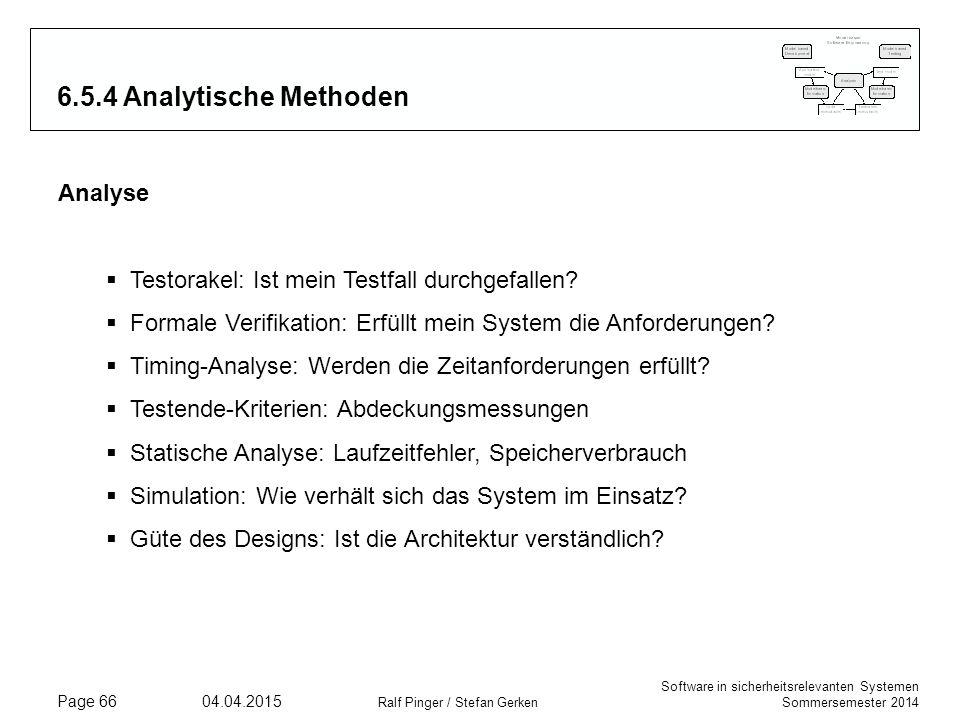 Software in sicherheitsrelevanten Systemen Sommersemester 2014 04.04.2015 Ralf Pinger / Stefan Gerken Page 66 6.5.4 Analytische Methoden Analyse  Tes