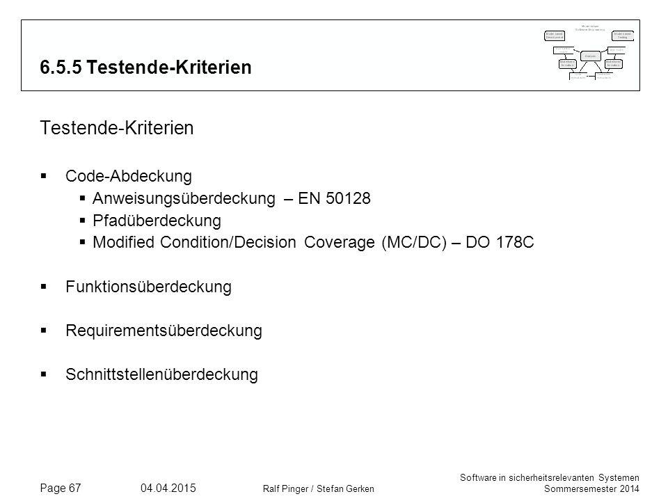 Software in sicherheitsrelevanten Systemen Sommersemester 2014 04.04.2015 Ralf Pinger / Stefan Gerken Page 67 6.5.5 Testende-Kriterien Testende-Kriter