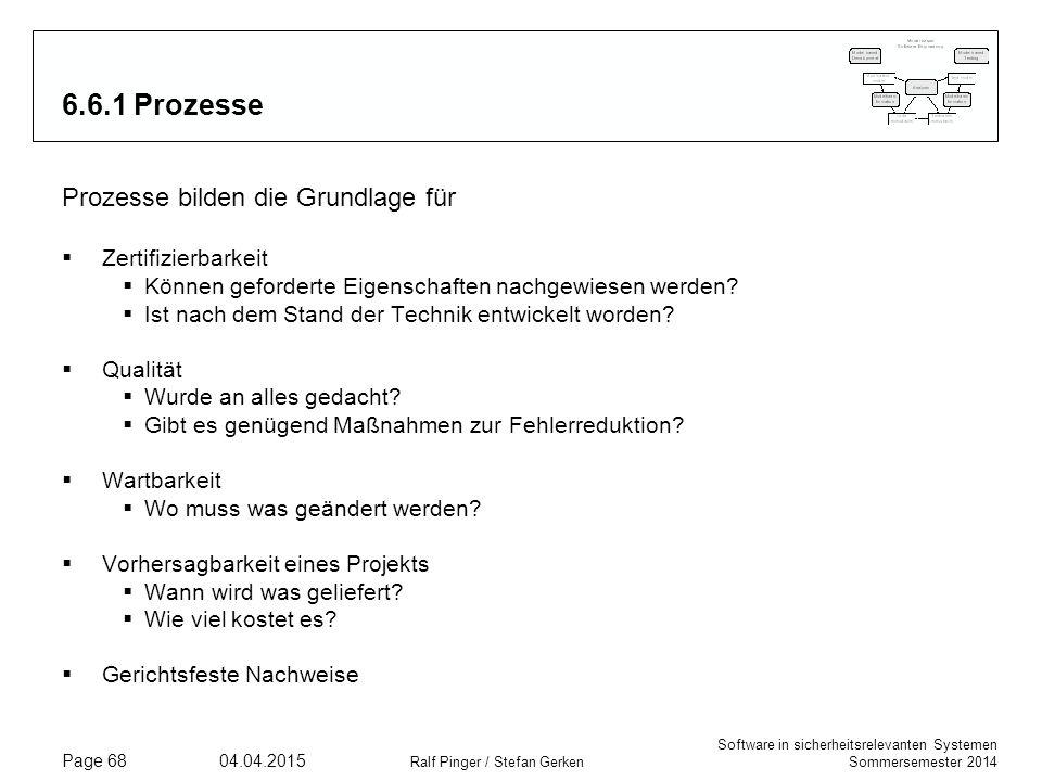 Software in sicherheitsrelevanten Systemen Sommersemester 2014 04.04.2015 Ralf Pinger / Stefan Gerken Page 68 6.6.1 Prozesse Prozesse bilden die Grund