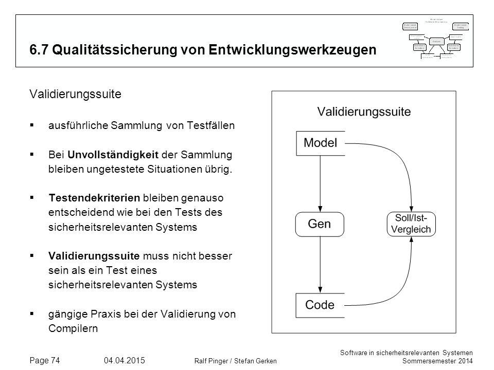 Software in sicherheitsrelevanten Systemen Sommersemester 2014 04.04.2015 Ralf Pinger / Stefan Gerken Page 74 6.7 Qualitätssicherung von Entwicklungsw