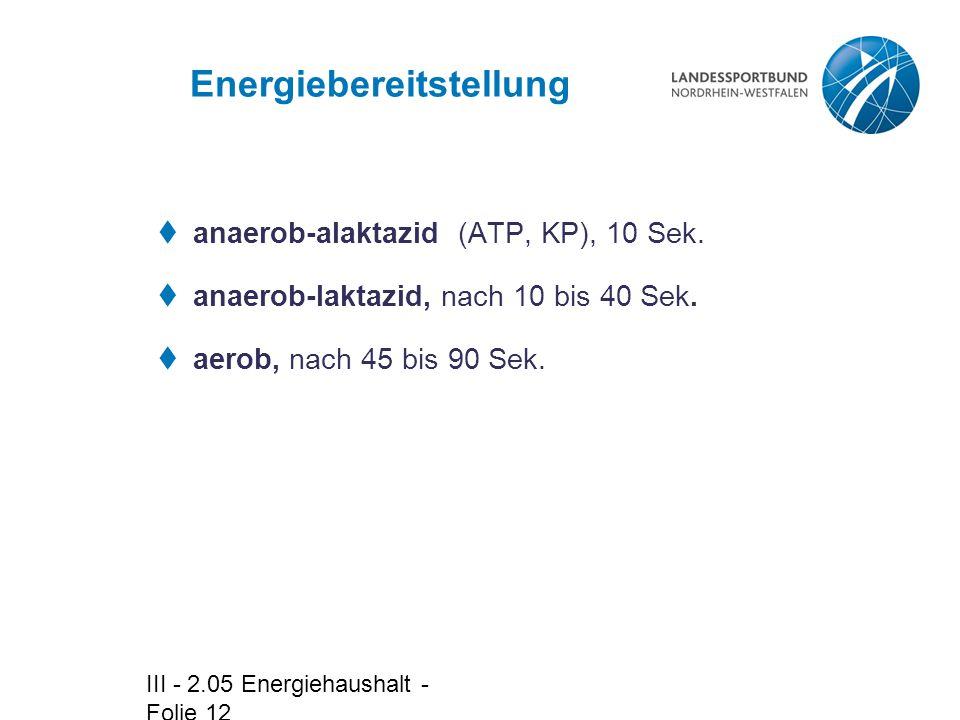 III - 2.05 Energiehaushalt - Folie 12 Energiebereitstellung  anaerob-alaktazid (ATP, KP), 10 Sek.