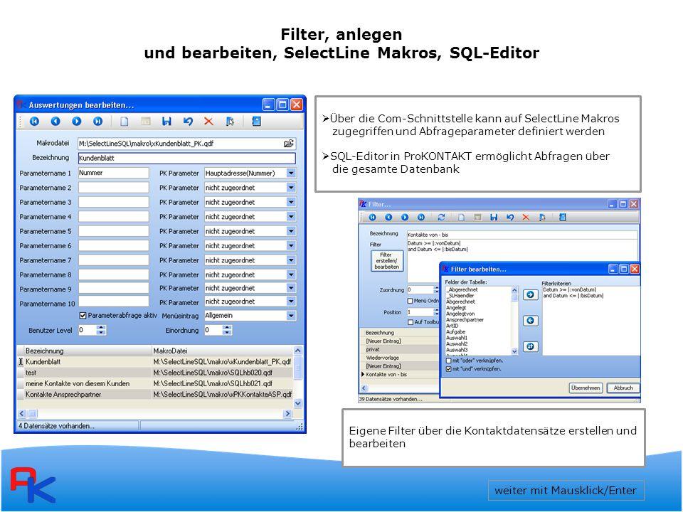 Filter, anlegen und bearbeiten, SelectLine Makros, SQL-Editor weiter mit Mausklick/Enter  Über die Com-Schnittstelle kann auf SelectLine Makros zugegriffen und Abfrageparameter definiert werden  SQL-Editor in ProKONTAKT ermöglicht Abfragen über die gesamte Datenbank Eigene Filter über die Kontaktdatensätze erstellen und bearbeiten