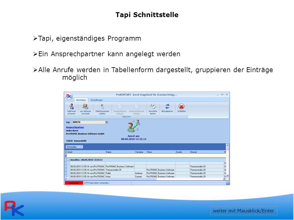 weiter mit Mausklick/Enter Tapi Schnittstelle  Tapi, eigenständiges Programm  Ein Ansprechpartner kann angelegt werden  Alle Anrufe werden in Tabellenform dargestellt, gruppieren der Einträge möglich