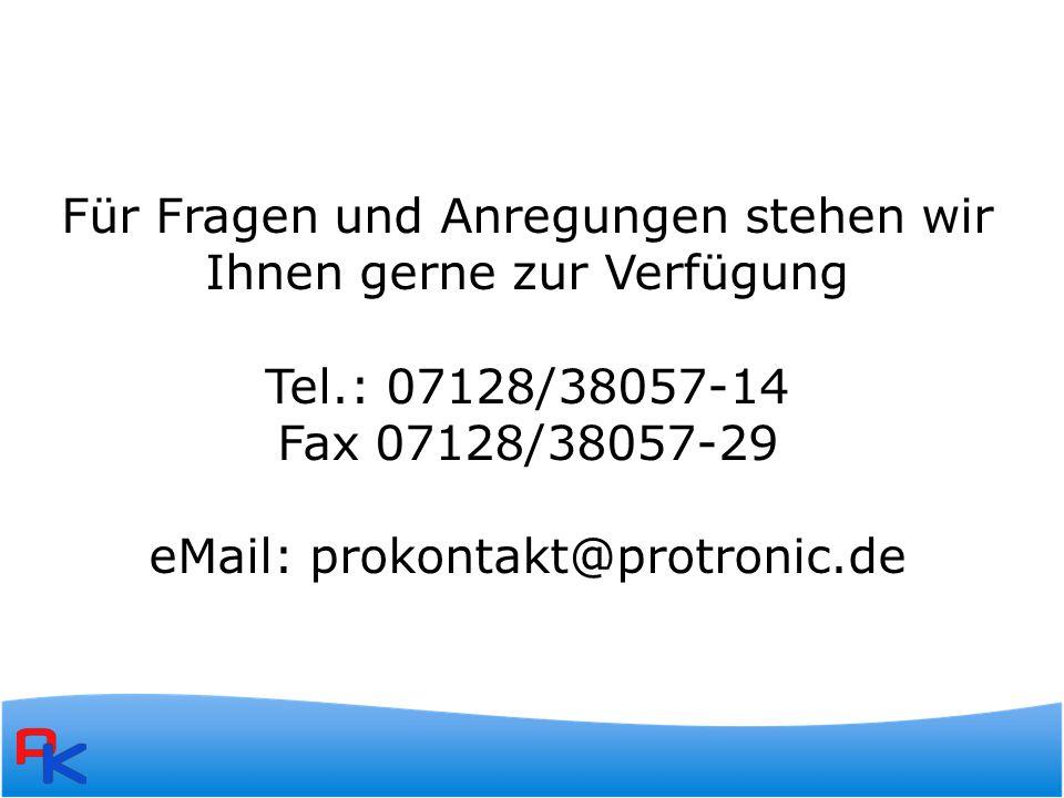 Für Fragen und Anregungen stehen wir Ihnen gerne zur Verfügung Tel.: 07128/38057-14 Fax 07128/38057-29 eMail: prokontakt@protronic.de