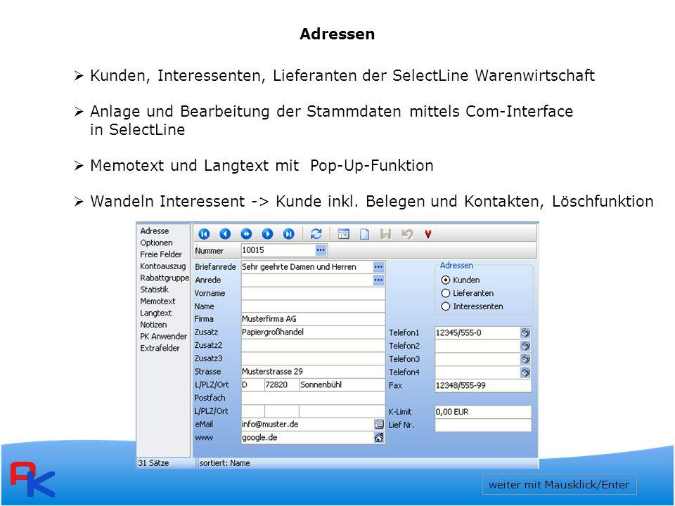 Adressen  Kunden, Interessenten, Lieferanten der SelectLine Warenwirtschaft  Anlage und Bearbeitung der Stammdaten mittels Com-Interface in SelectLine  Memotext und Langtext mit Pop-Up-Funktion  Wandeln Interessent -> Kunde inkl.