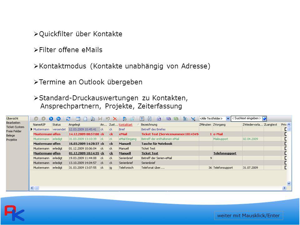 weiter mit Mausklick/Enter  Quickfilter über Kontakte  Filter offene eMails  Kontaktmodus (Kontakte unabhängig von Adresse)  Termine an Outlook übergeben  Standard-Druckauswertungen zu Kontakten, Ansprechpartnern, Projekte, Zeiterfassung