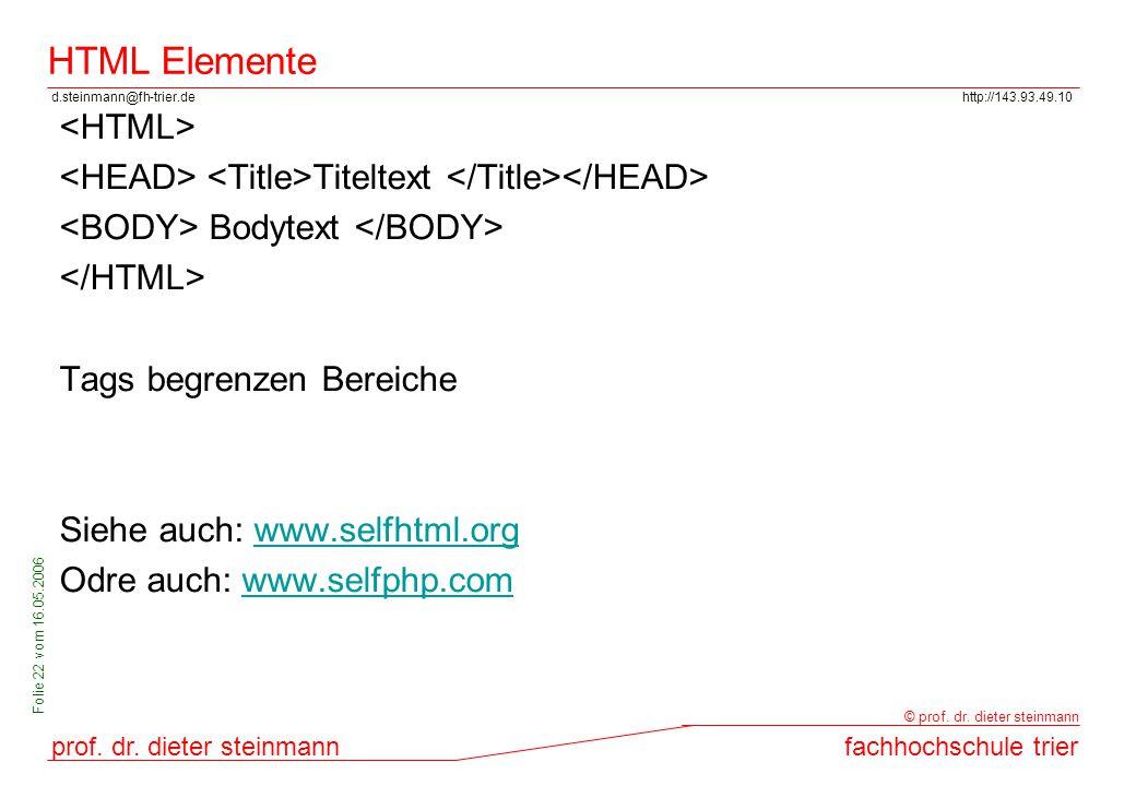 d.steinmann@fh-trier.dehttp://143.93.49.10 prof. dr. dieter steinmannfachhochschule trier © prof. dr. dieter steinmann Folie 22 vom 16.05.2006 HTML El