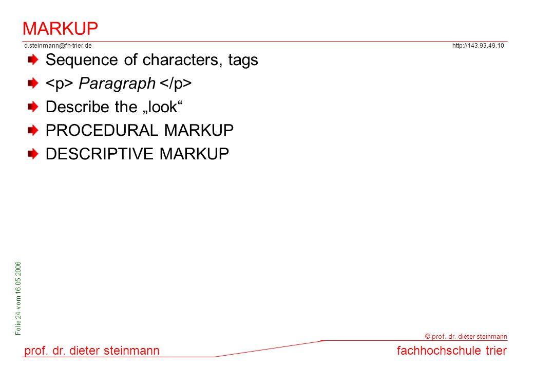 d.steinmann@fh-trier.dehttp://143.93.49.10 prof. dr. dieter steinmannfachhochschule trier © prof. dr. dieter steinmann Folie 24 vom 16.05.2006 MARKUP