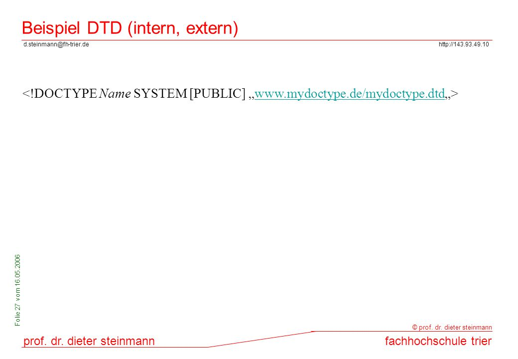 d.steinmann@fh-trier.dehttp://143.93.49.10 prof. dr. dieter steinmannfachhochschule trier © prof. dr. dieter steinmann Folie 27 vom 16.05.2006 Beispie