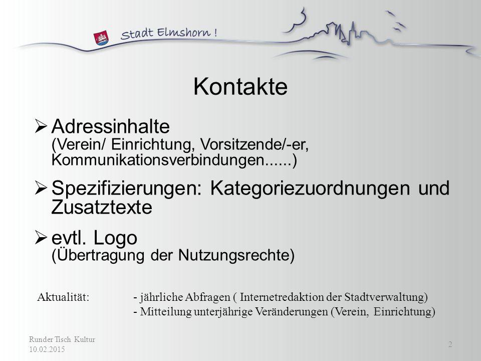 Kontakte Runder Tisch Kultur 10.02.2015  Adressinhalte (Verein/ Einrichtung, Vorsitzende/-er, Kommunikationsverbindungen......)  Spezifizierungen: Kategoriezuordnungen und Zusatztexte  evtl.