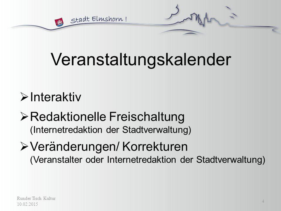 Interaktiver Stadtplan auf www.elmshorn.de www.elmshorn.de  Verlinkung auf eine externe Seite  Keine direkte Eingabe in den Stadtplan Runder Tisch Kultur 10.02.2015 15