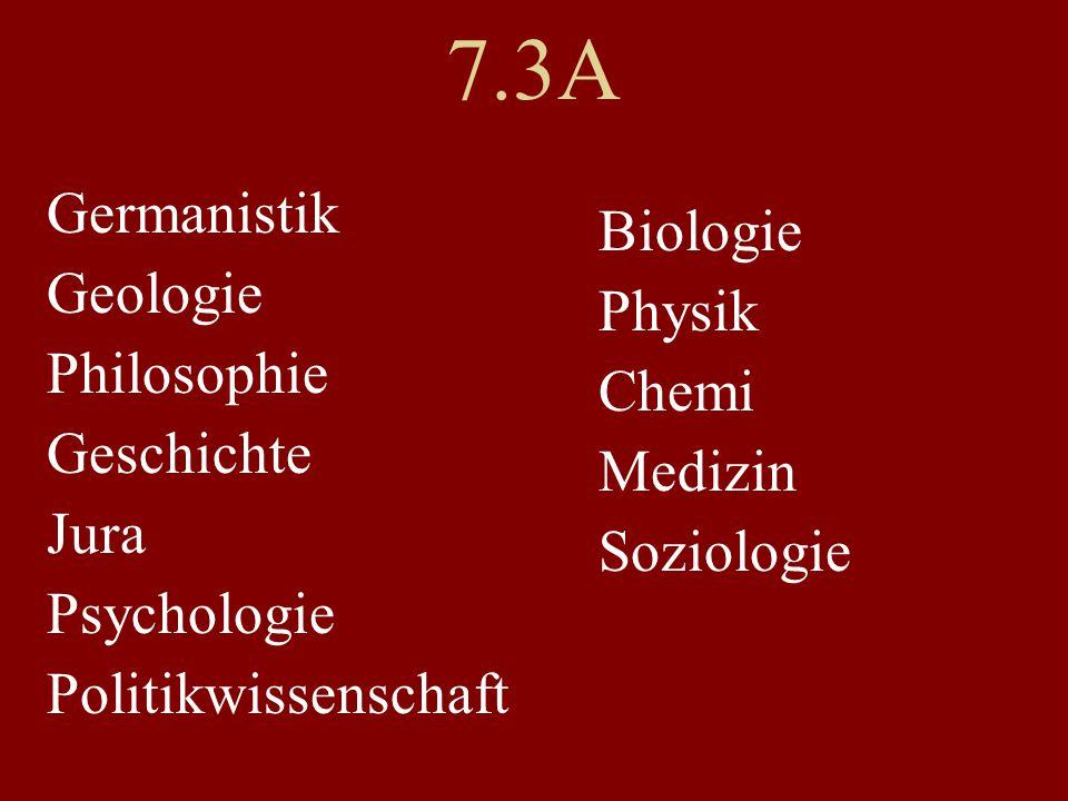 7.3A Germanistik Geologie Philosophie Geschichte Jura Psychologie Politikwissenschaft Biologie Physik Chemi Medizin Soziologie
