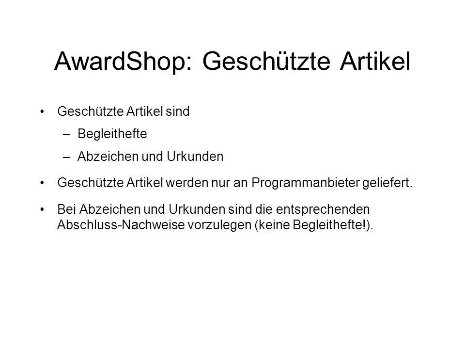 AwardShop: Geschützte Artikel Geschützte Artikel sind –Begleithefte –Abzeichen und Urkunden Geschützte Artikel werden nur an Programmanbieter geliefert.
