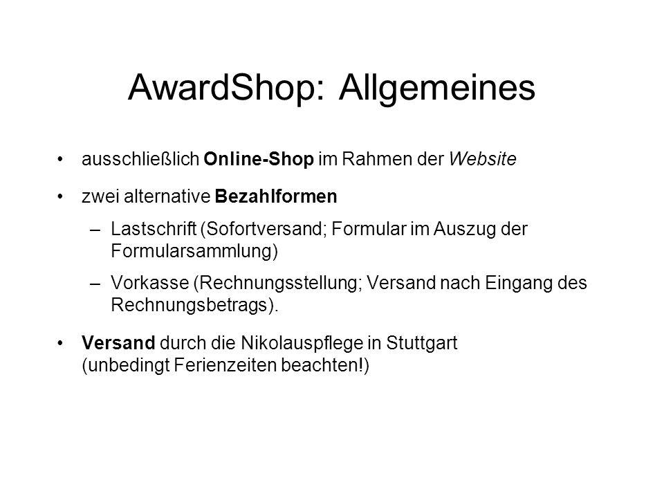 AwardShop: Allgemeines ausschließlich Online-Shop im Rahmen der Website zwei alternative Bezahlformen –Lastschrift (Sofortversand; Formular im Auszug der Formularsammlung) –Vorkasse (Rechnungsstellung; Versand nach Eingang des Rechnungsbetrags).